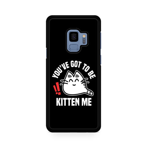Youve Got To Be Kitten Me Samsung Galaxy S9 Case