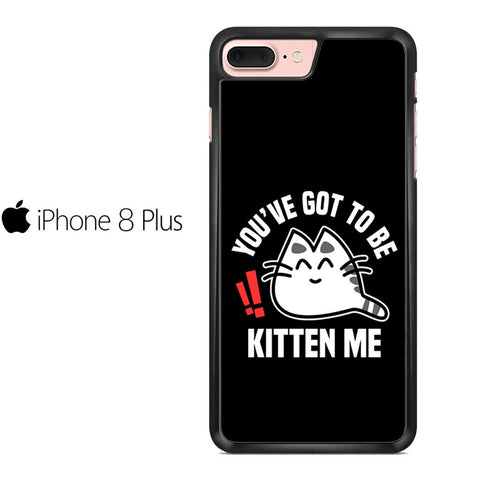 Youve Got To Be Kitten Me Iphone 8 Plus Case