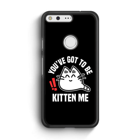 Youve Got To Be Kitten Me Google Pixel XL Case