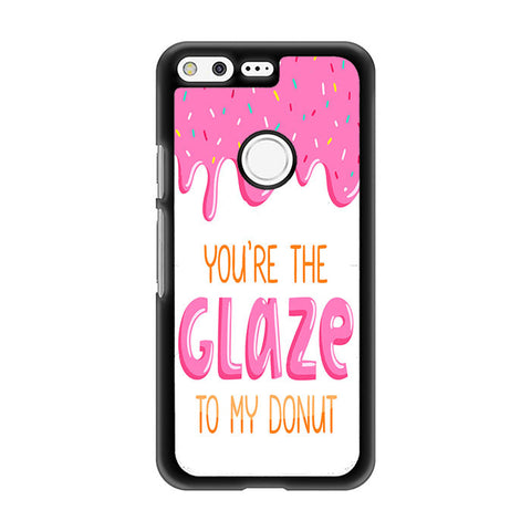 You're The Glaze To My Donut Google Pixel