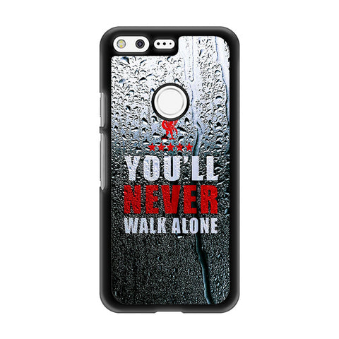 You Will Never Walk Alone Google Pixel Case