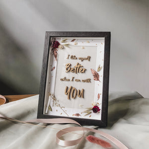 I like myself better when I'm with you - V'day Flower Frame '20