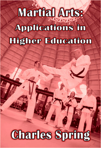 Martial Arts: Applications in Higher Education - a Academic eBook by Charles Spring.