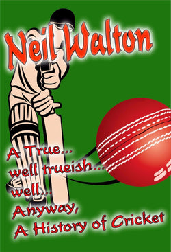 A True... well trueish... well... anyway, A History of Cricket - a Humor eBook by Neil Walton.