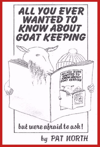 All You Ever Wanted To Know About Goat Keeping - an Animal Husbandry eBook by Pat North and Charles Spring.