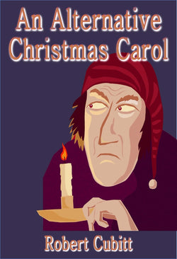 An Alternative Christmas Carol - a humourous short story eBook by Robert Cubitt.
