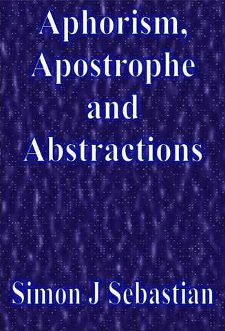 Aphorism, Apostrophe and Abstractions - a Humor eBook by Simon J. Sebastian.