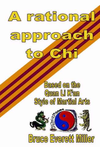 A Rational Approach to Chi - a Martial Arts eBook by Bruce Everett Miller.