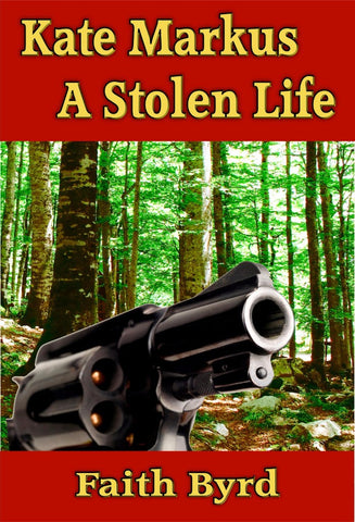 Kate Markus - A Stolen Life - a Crime eBook by Faith Byrd.
