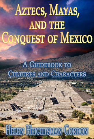 Aztecs, Mayas, and the Conquest of Mexico<!-- Helen Heightsman Gordon --!>