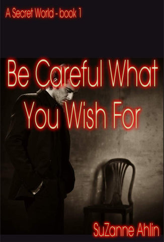 Be Careful What You Wish For<!-- SuZanne Ahlin --!>