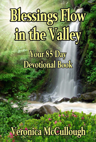 Blessings Flow in the Valley - Your 85 Day Devotional Book - a Personal Development eBook by Veronica McCullough.