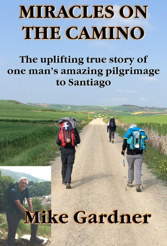MIRACLES ON THE CAMINO<!-- Mike Gardner --!>