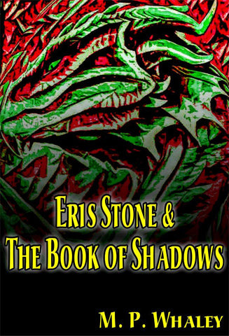 Eris Stone & The Book Of Shadows - a Fantasy eBook by M P Whaley.