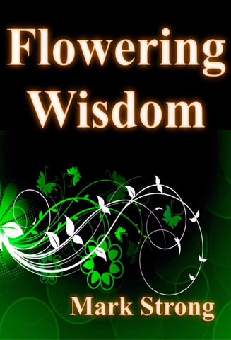 Flowering Wisdom - a Personal Development eBook by Mark Strong.