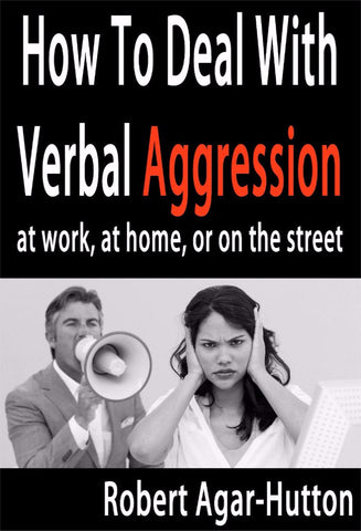How To Deal With Verbal Aggression - a Personal Development eBook by Robert Agar-Hutton.
