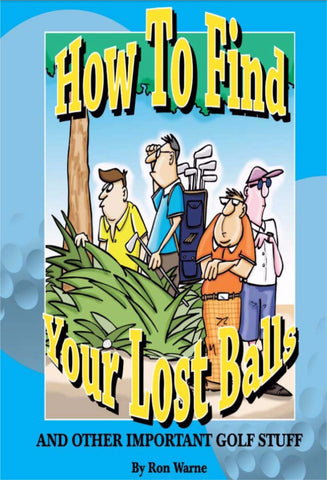 How to Find Your Lost Balls - And Other Important Golf Stuff - a Humor eBook by Ron Warne.