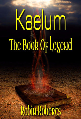 Kaelum - The Book Of Legend - a Fantasy eBook by Robin Roberts.