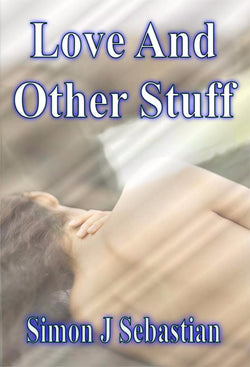 Love and Other Stuff - a poetry eBook by Simon J. Sebastian.