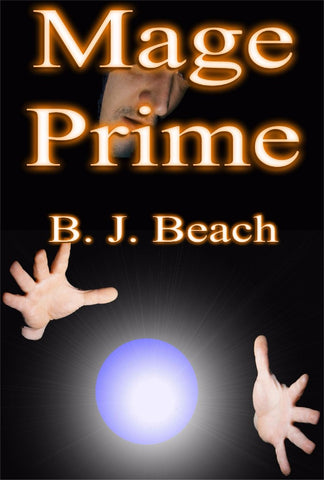 Mage Prime - a Fantasy eBook by B J Beach.