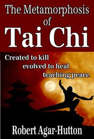 The Metamorphosis of Tai Chi<!-- Robert Agar-Hutton --!>