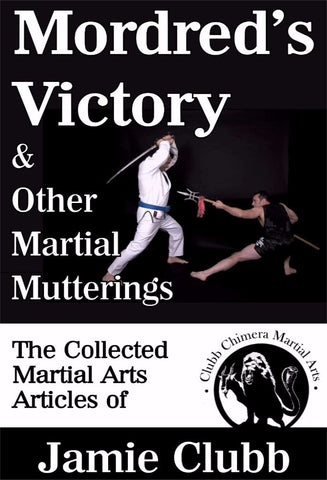 Mordred's Victory & Other Martial Mutterings - a Martial Arts eBook by Jamie Clubb.