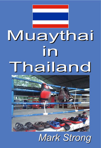 Muaythai In Thailand - a Martial Arts eBook by Mark Strong.
