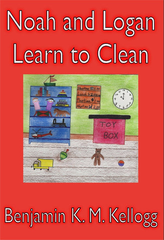 Noah and Logan Learn to Clean - a Children's Stories eBook by Benjamin Kellogg.