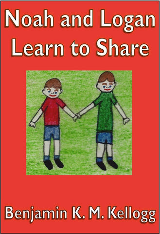 Noah and Logan Learn To Share - a Children's Stories eBook by Benjamin Kellogg.
