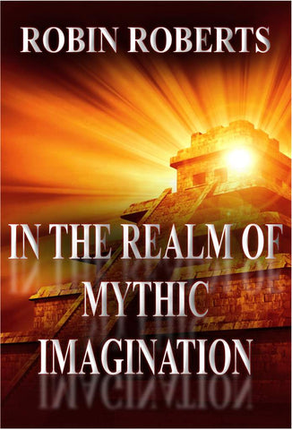 IN THE REALM OF MYTHIC IMAGINATION<!-- Robin Roberts --!>