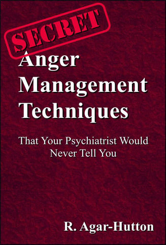 Secret Anger Management Techniques - a Personal Development eBook by Robert Agar-Hutton.