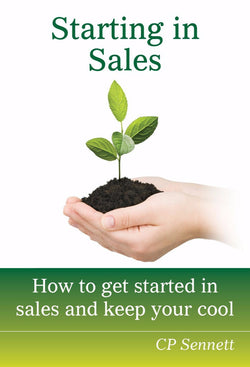 Starting In Sales - a Business eBook by C P Sennett.