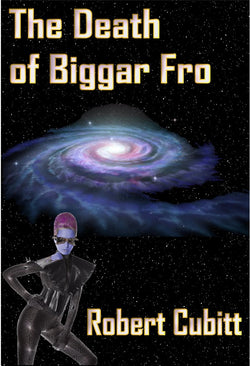 The Death of Biggar Fro - a short prequel to 'The Magi' series of Science Fiction eBooks by Robert Cubitt.