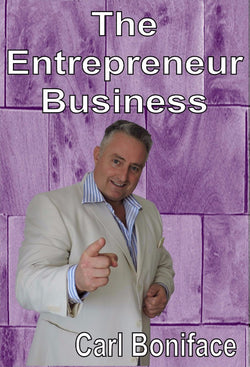 The Entrepreneur Business - a Business eBook by Carl Boniface.