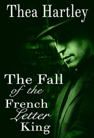 The Fall of the French Letter King<!-- Thea Hartley --!>