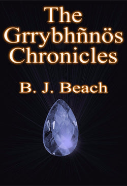 The Grrybhñnös Chronicles - a Fantasy eBook by B J Beach.