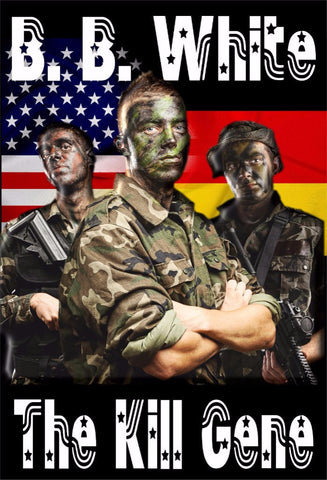The Kill Gene - a Military Fiction eBook by B B White.
