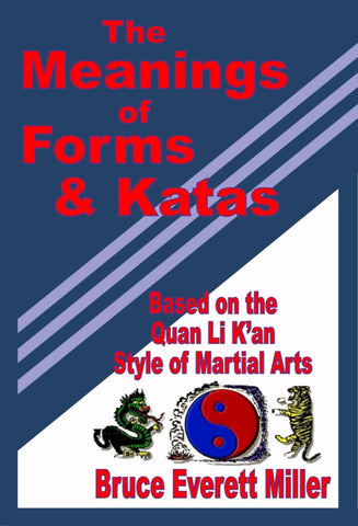 The Meanings of Forms & Katas - a Martial Arts eBook by Bruce Everett Miller.