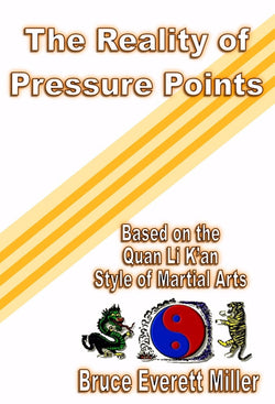 The Reality of Pressure Points - a Martial Arts eBook by Bruce Everett Miller.