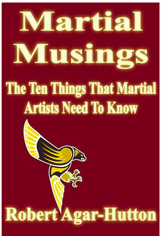 The Ten Things That Martial Artists Need To Know - a Martial Arts eBook by Robert Agar-Hutton.