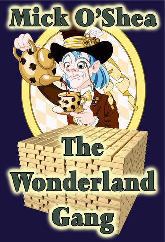 The Wonderland Gang - a Crime eBook by Mick O'Shea.