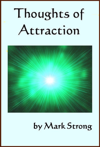 Thoughts of Attraction - a Personal Development eBook by Mark Strong.
