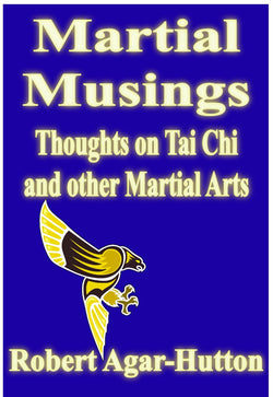 Thoughts on Tai Chi and other Martial Arts - a Martial Arts eBook by Robert Agar-Hutton.
