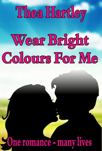 Wear Bright Colours For Me - a Fantasy eBook by Thea Hartley