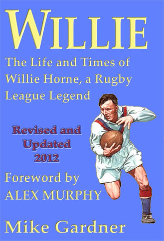 Willie - The Life and Times of Willie Horne, a Rugby League Legend - a Biography eBook by Mike Gardner.
