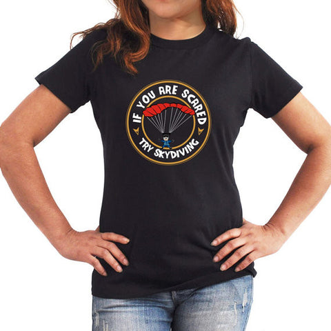If you are scared try skydiving Women T-Shirt
