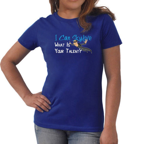 I can skydive what is your talent? Women T-Shirt