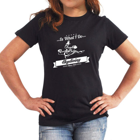 Is what I do skydiving since 1919 Women T-Shirt