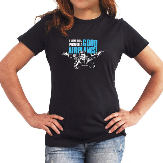 I jump out of perfectly good airplanes! Women T-Shirt