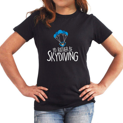 I'd rather be skydiving Women T-Shirt